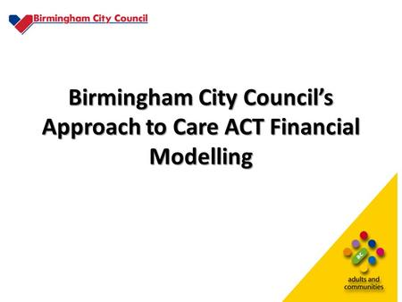 Birmingham City Council's Approach to Care ACT Financial Modelling.
