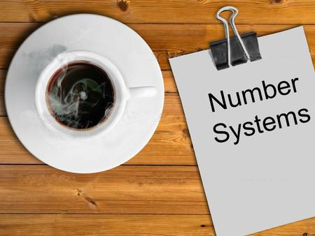 Number Systems. ASCII – American Standard Code for Information Interchange – Standard encoding scheme used to represent characters in binary format on.