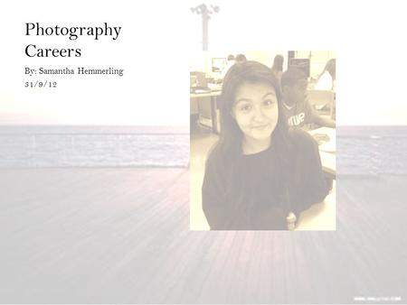 Photography Careers By: Samantha Hemmerling 31/9/12.