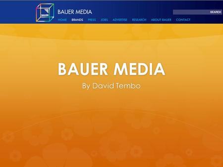 BAUER MEDIA By David Tembo. About Bauer Media  Bauer media is a transnational media company situated in multiple countries around the world. It is a.