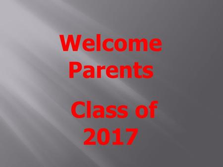 Welcome Parents Class of 2017. ACT Test SAT Subject Tests SAT Test.