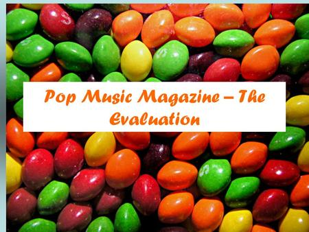 Pop Music Magazine – The Evaluation. Forms and Conventions In what ways does your magazine use, develop or challenge forms and conventions of real music.