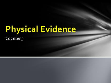 Chapter 3 Physical Evidence. It would be impossible to list all the objects that could conceivably be of importance to a crime. Almost anything can be.