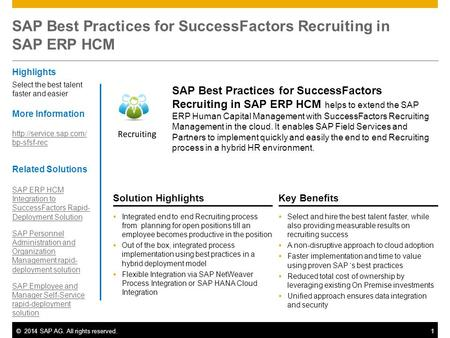 ©2014 SAP AG. All rights reserved.1 Solution HighlightsKey Benefits  Integrated end to end Recruiting process from planning for open positions till an.