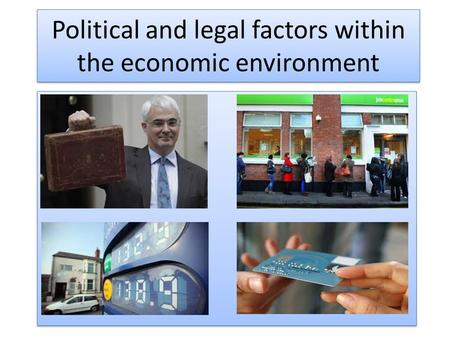 Political and legal factors within the economic environment.