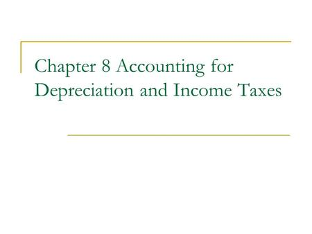 Chapter 8 Accounting for Depreciation and Income Taxes