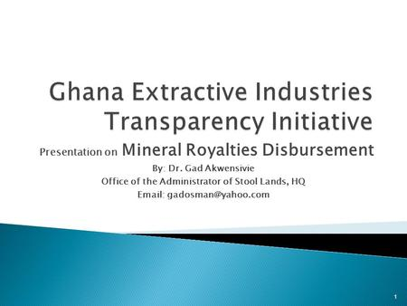 Presentation on Mineral Royalties Disbursement By: Dr. Gad Akwensivie Office of the Administrator of Stool Lands, HQ   1.