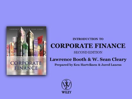 INTRODUCTION TO CORPORATE FINANCE SECOND EDITION Lawrence Booth & W. Sean Cleary Prepared by Ken Hartviksen & Jared Laneus.