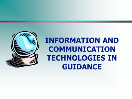 INFORMATION AND COMMUNICATION TECHNOLOGIES IN GUIDANCE.