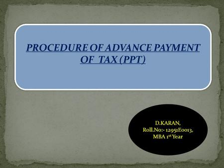 PROCEDURE OF ADVANCE PAYMENT OF TAX (PPT)