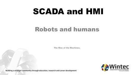 SCADA and HMI Robots and humans The Rise of the Machines.