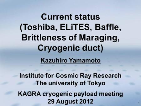 11 Kazuhiro Yamamoto Institute for Cosmic Ray Research The university of Tokyo Current status (Toshiba, ELiTES, Baffle, Brittleness of Maraging, Cryogenic.