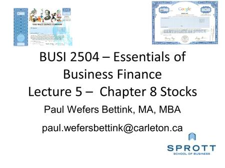 Paul Wefers Bettink, MA, MBA BUSI 2504 – Essentials of Business Finance Lecture 5 – Chapter 8 Stocks.