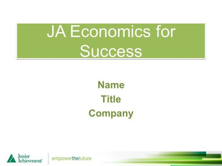 JA Economics for Success Name Title Company. JA Economics for Success Session One Objectives: Mirror, Mirror Use personal reflection to explain self-knowledge.