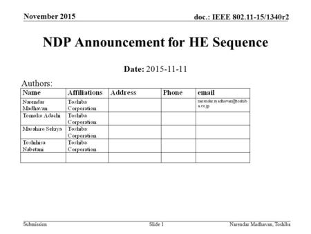 Submission doc.: IEEE 802.11-15/1340r2 November 2015 Narendar Madhavan, ToshibaSlide 1 NDP Announcement for HE Sequence Date: 2015-11-11 Authors: