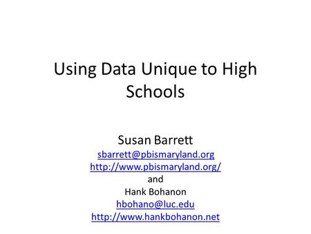 Using Data Unique to High Schools Susan Barrett  and Hank Bohanon