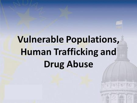 Vulnerable Populations, Human Trafficking and Drug Abuse.