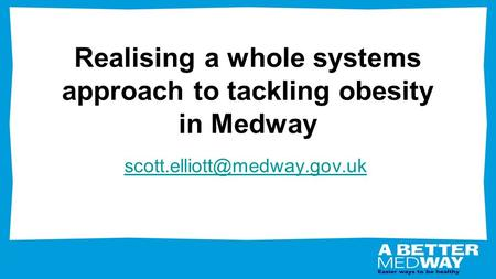 Realising a whole systems approach to tackling obesity in Medway