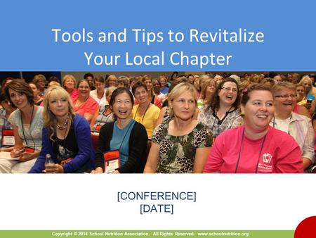 Copyright © 2014 School Nutrition Association. All Rights Reserved. www.schoolnutrition.org Tools and Tips to Revitalize Your Local Chapter Cover slide.