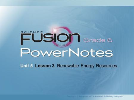 Unit 5 Lesson 3 Renewable Energy Resources Copyright © Houghton Mifflin Harcourt Publishing Company.