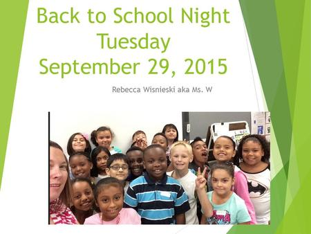 Back to School Night Tuesday September 29, 2015 Rebecca Wisnieski aka Ms. W.
