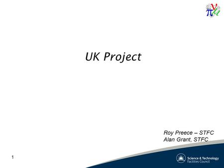 1 UK Project Roy Preece – STFC Alan Grant, STFC. Finance Staffing Update on stepIV position Milestones Critical Path – stepIV Magnetic field mitigation.