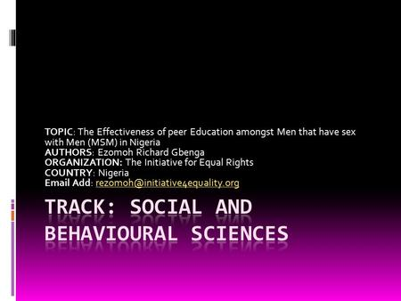 TOPIC: The Effectiveness of peer Education amongst Men that have sex with Men (MSM) in Nigeria AUTHORS: Ezomoh Richard Gbenga ORGANIZATION: The Initiative.