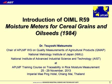 Introduction of OIML R59 Moisture Meters for Cereal Grains and Oilseeds (1984) 1 Dr. Tsuyoshi Matsumoto Chair of APLMF WG on Quality Measurements of Agricultural.