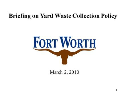 1 Briefing on Yard Waste Collection Policy March 2, 2010.
