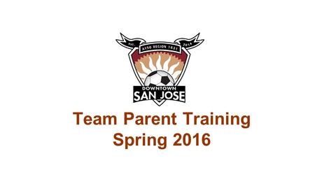 Team Parent Training Spring 2016. Team Parent Job Description Meet with the Coach to understand needs & expectations for the season. Recruit fellow parents.