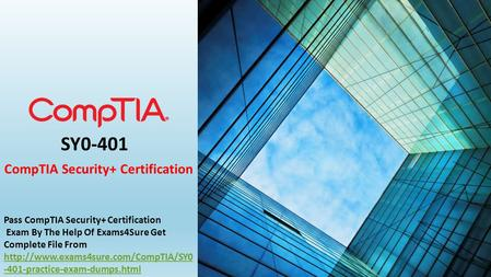 SY0-401 CompTIA Security+ Certification Pass CompTIA Security+ Certification Exam By The Help Of Exams4Sure Get Complete File From