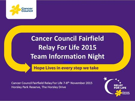 Cancer Council Fairfield Relay For Life 2015 Team Information Night Click here Click here Cancer Council Fairfield Relay For Life 7-8 th November 2015.