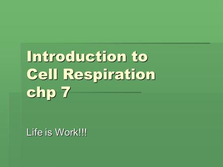 Introduction to Cell Respiration chp 7 Life is Work!!!