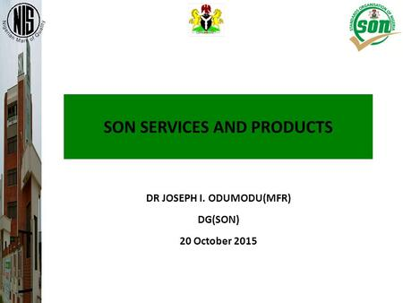 SON SERVICES AND PRODUCTS DR JOSEPH I. ODUMODU(MFR) DG(SON) 20 October 2015.