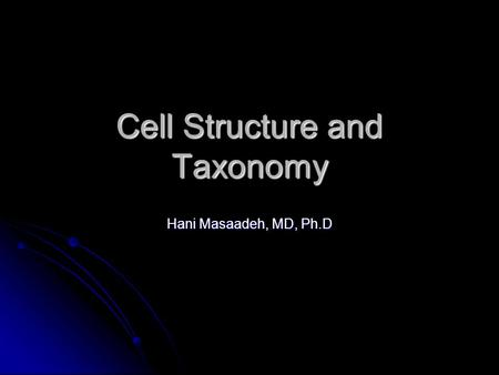 Cell Structure and Taxonomy Hani Masaadeh, MD, Ph.D.