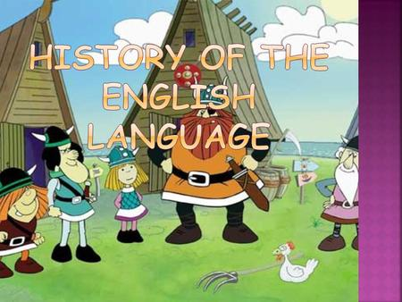The history of the English language really started with the arrival of three Germanic tribes who invaded Britain during the 5th century AD:  The Angles.