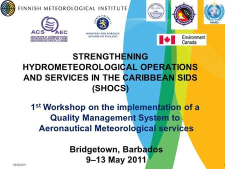 STRENGTHENING HYDROMETEOROLOGICAL OPERATIONS AND SERVICES IN THE CARIBBEAN SIDS (SHOCS) 09/06/20161 1 st Workshop on the implementation of a Quality Management.