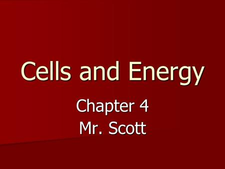 Cells and Energy Chapter 4 Mr. Scott. Cellular Respiration Organic molecules can act as fuels Organic molecules can act as fuels –Fermentation – no oxygen.