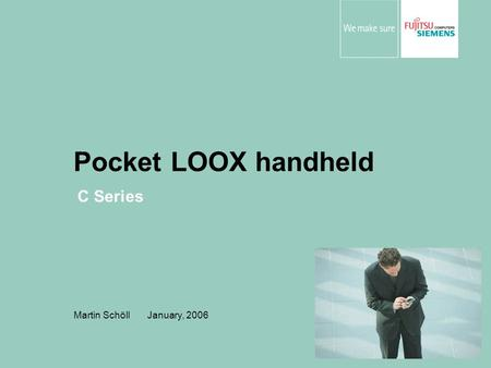 Pocket LOOX handheld Martin Schöll January, 2006 C Series.