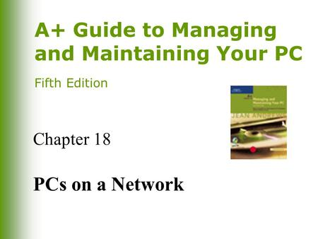 A+ Guide to Managing and Maintaining Your PC Fifth Edition Chapter 18 PCs on a Network.