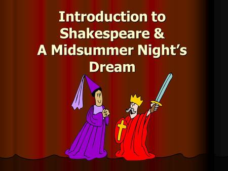 Introduction to Shakespeare & A Midsummer Night's Dream.