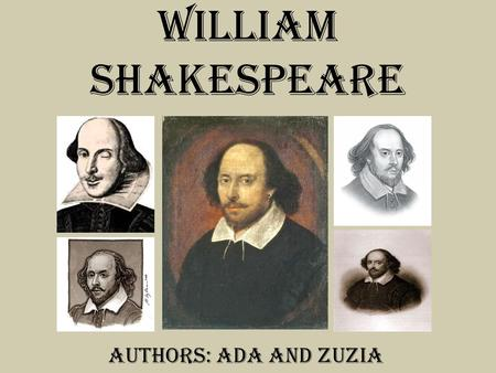 WILLIAM SHAKESPEARE Authors: Ada and Zuzia. SOME IMPORTANT FACTS William Shakespeare was born on 23 rd of April 1564 on Henley Street in Stratford-upon-Avon.