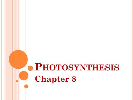 P HOTOSYNTHESIS Chapter 8. E NERGY & L IFE E NERGY The ability to do work. Can be stored in chemical bonds. Cells need energy to do things like active.