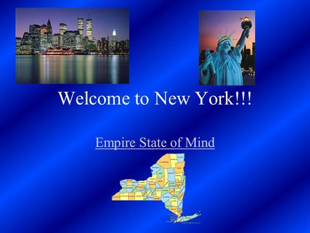 Welcome to New York!!! Empire State of Mind. Excelsior Ever Upward.