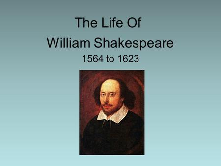 The Life Of 1564 to 1623 William Shakespeare. Shakespeare's Time Line 1564 He was born on April 23 in Stratford- on-Avon.  1582 He married Anne Hathaway.