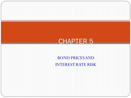 BOND PRICES AND INTEREST RATE RISK CHAPTER 5. The Time Value of Money: Copyright© 2006 John Wiley & Sons, Inc. 2 Time value of money is based on the belief.