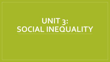 UNIT 3: SOCIAL INEQUALITY. SECTION 1: SOCIAL STRATIFICATION Main Idea Many societies rank their members based on certain criteria, a process called social.