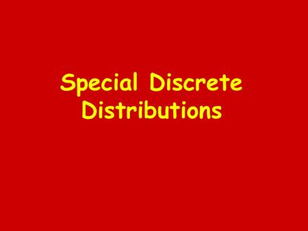 Special Discrete Distributions. Bernoulli Trials The basis for the probability models we will examine in this chapter is the Bernoulli trial. We have.