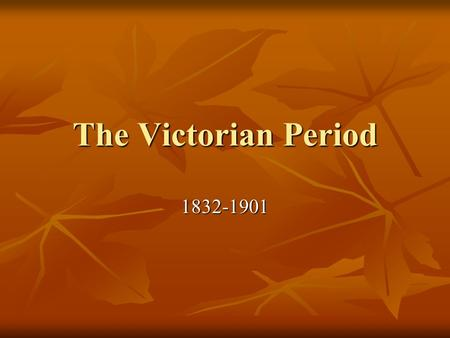 The Victorian Period 1832-1901. Objectives Understand how the historical events of the time, both good and bad, change the literature Understand how the.