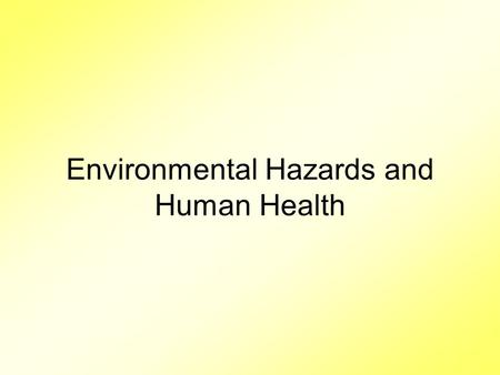 Environmental Hazards and Human Health. Are Baby Bottles & Food Cans Safe To Use? 1.Some synthetic chemicals act as hormone mimics and disrupt the human.